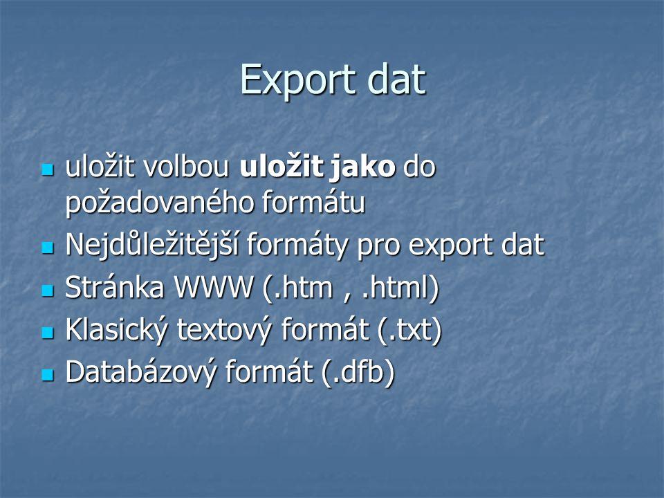 Export dat uložit volbou uložit jako do požadovaného formátu uložit volbou uložit jako do požadovaného formátu Nejdůležitější formáty pro export dat N