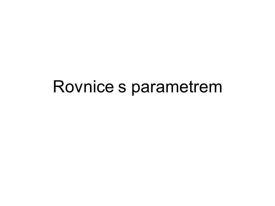 Rovnice s parametrem Diskuze Řešení : p – parametr p  R