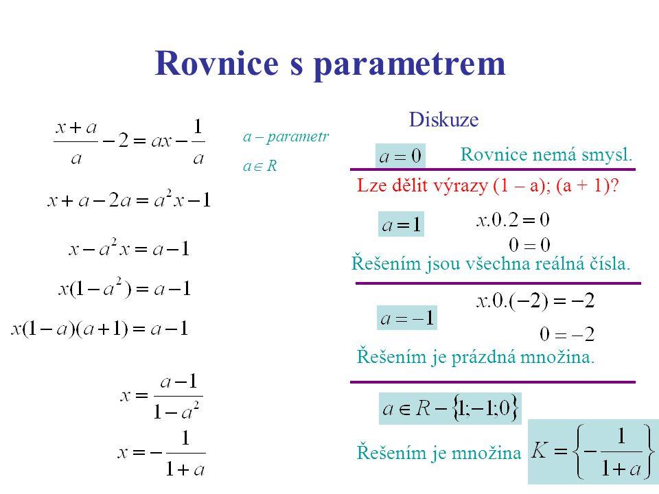 Rovnice s parametrem Diskuze Rovnice nemá smysl. Řešením jsou všechna reálná čísla.