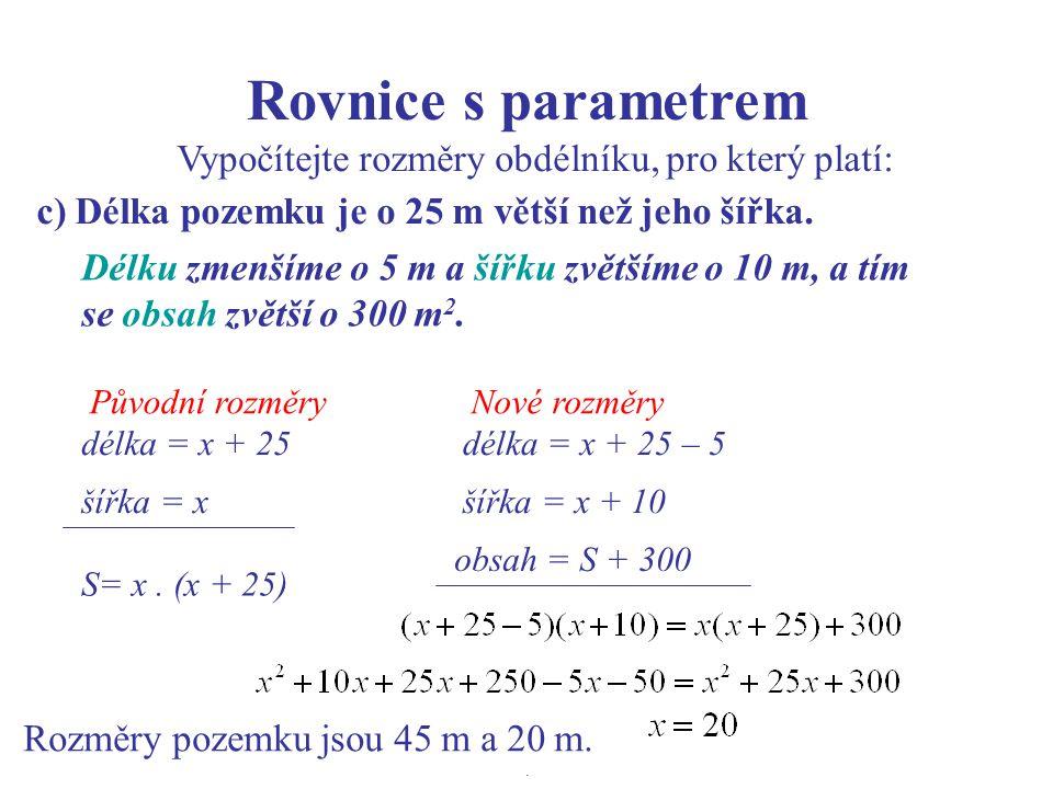 Rovnice s parametrem Vypočítejte rozměry obdélníku, pro který platí: c) Délka pozemku je o 25 m větší než jeho šířka.