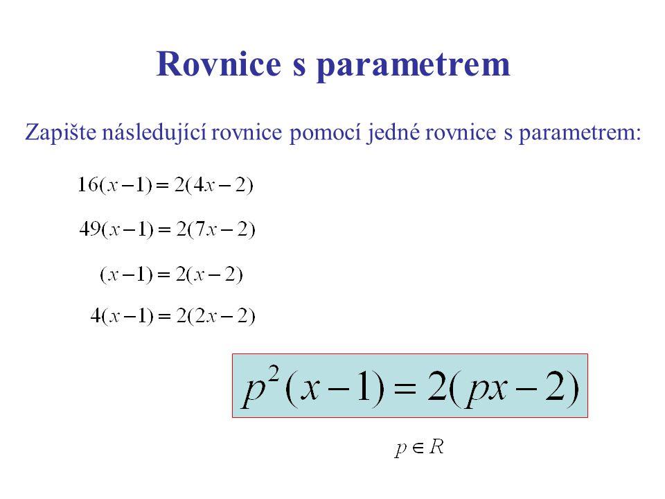 Rovnice s parametrem Diskuze Rovnice nemá smysl.Řešením jsou všechna reálná čísla.