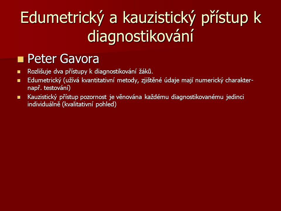 Edumetrický a kauzistický přístup k diagnostikování Peter Gavora Peter Gavora Rozlišuje dva přístupy k diagnostikování žáků.