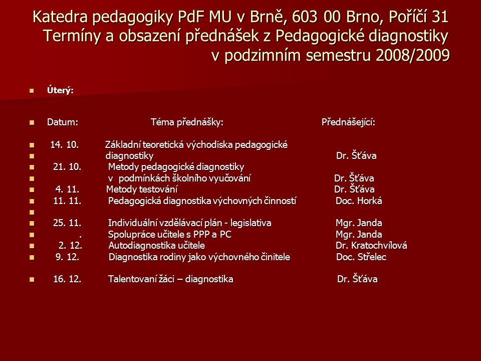 Katedra pedagogiky PdF MU v Brně, 603 00 Brno, Poříčí 31 Termíny a obsazení přednášek z Pedagogické diagnostiky v podzimním semestru 2008/2009 Úterý: