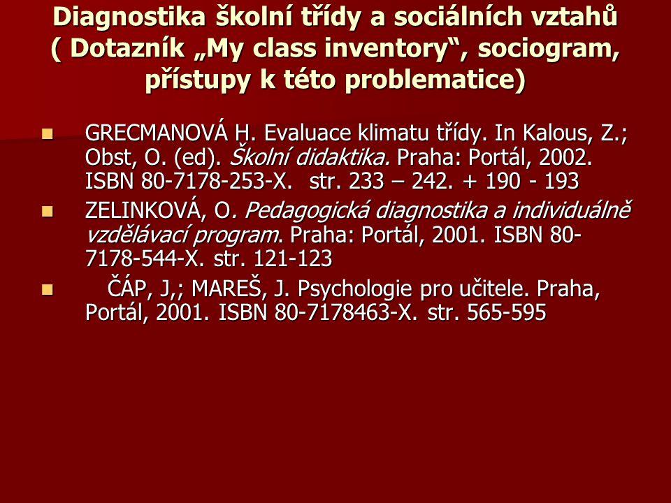 """Diagnostika školní třídy a sociálních vztahů ( Dotazník """"My class inventory , sociogram, přístupy k této problematice) GRECMANOVÁ H."""