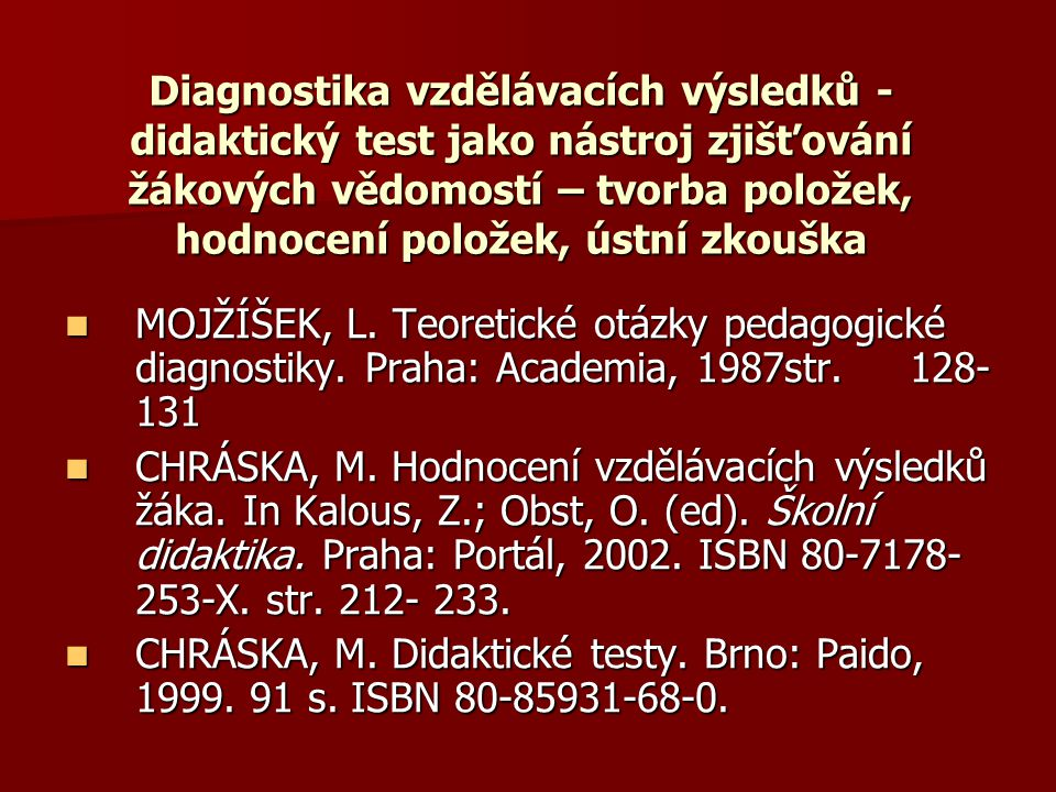 Diagnostika vzdělávacích výsledků - didaktický test jako nástroj zjišťování žákových vědomostí – tvorba položek, hodnocení položek, ústní zkouška MOJŽÍŠEK, L.