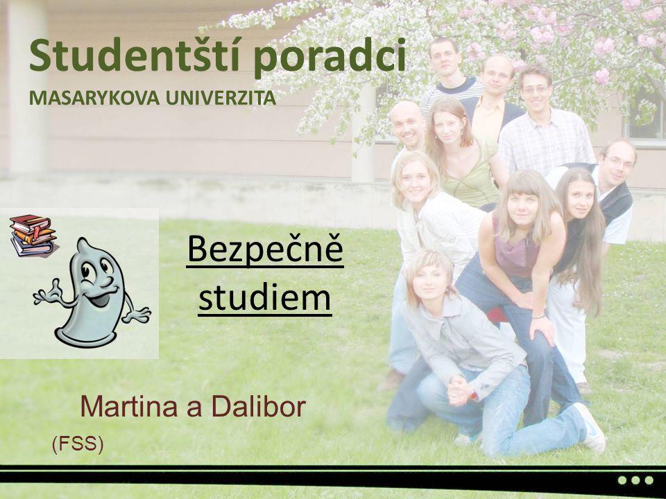 Bezpečně studiem Martina a Dalibor (FSS) Studentští poradci MASARYKOVA UNIVERZITA