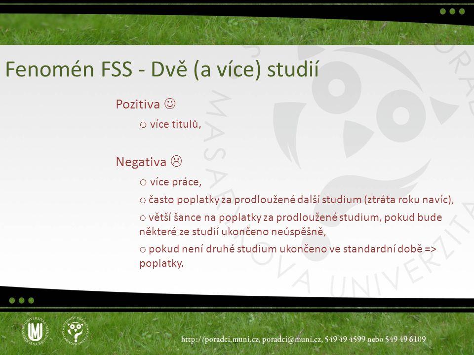 Fenomén FSS - Dvě (a více) studií Pozitiva o více titulů, Negativa  o více práce, o často poplatky za prodloužené další studium (ztráta roku navíc),