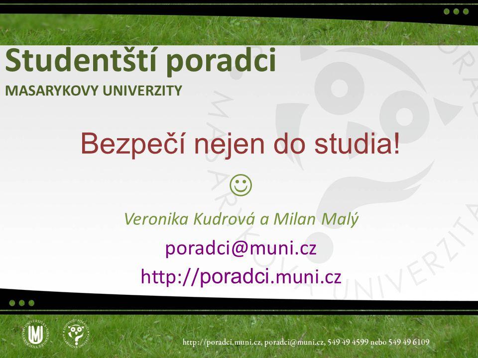 Studentští poradci MASARYKOVY UNIVERZITY Bezpečí nejen do studia! Veronika Kudrová a Milan Malý poradci@muni.cz http:// poradci.muni.cz