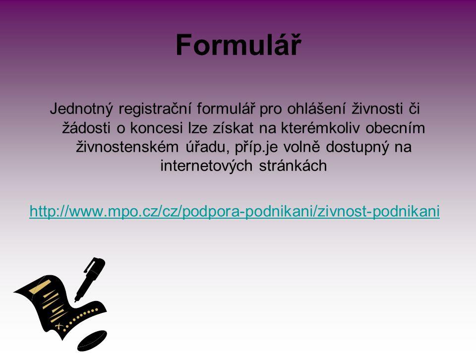 Formulář Jednotný registrační formulář pro ohlášení živnosti či žádosti o koncesi lze získat na kterémkoliv obecním živnostenském úřadu, příp.je volně dostupný na internetových stránkách http://www.mpo.cz/cz/podpora-podnikani/zivnost-podnikani