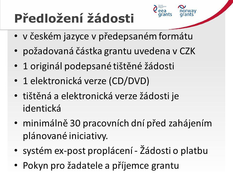 Předložení žádosti v českém jazyce v předepsaném formátu požadovaná částka grantu uvedena v CZK 1 originál podepsané tištěné žádosti 1 elektronická verze (CD/DVD) tištěná a elektronická verze žádosti je identická minimálně 30 pracovních dní před zahájením plánované iniciativy.