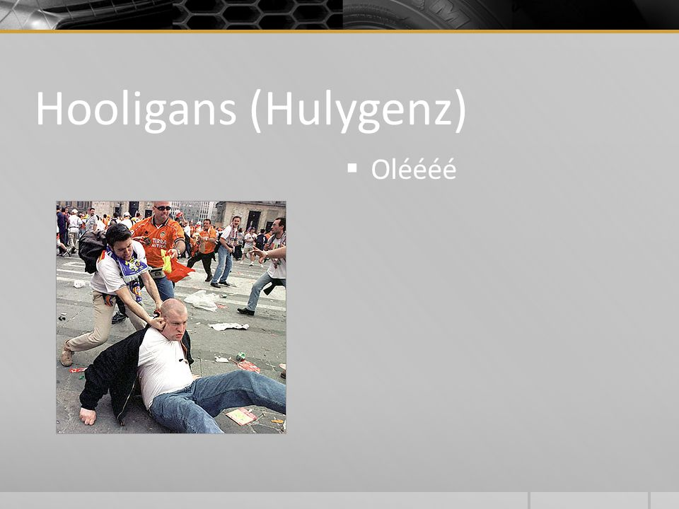 Hooligans (Hulygenz)  Oléééé