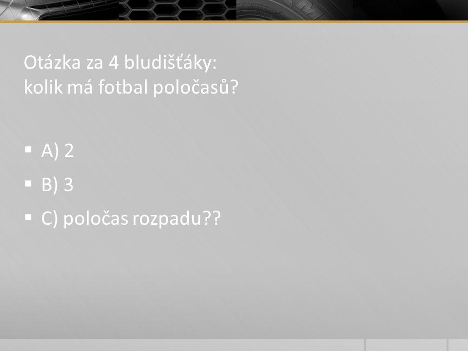Otázka za 4 bludišťáky: kolik má fotbal poločasů?  A) 2  B) 3  C) poločas rozpadu??