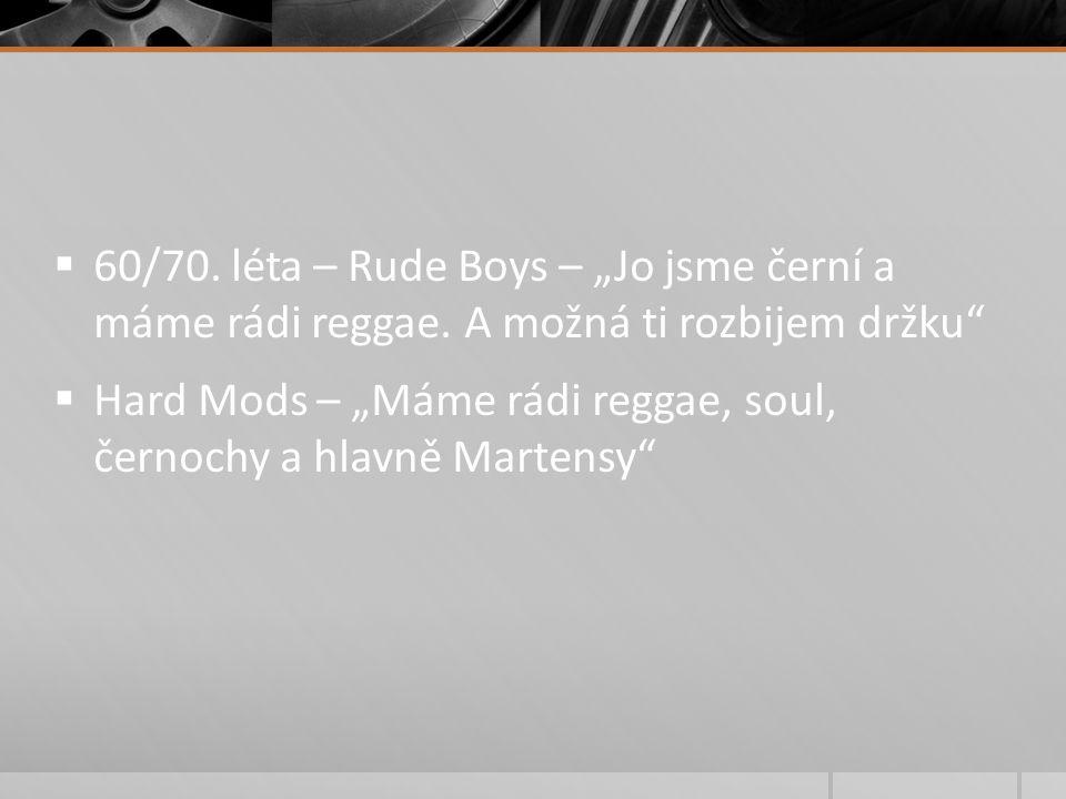 """ 60/70. léta – Rude Boys – """"Jo jsme černí a máme rádi reggae."""