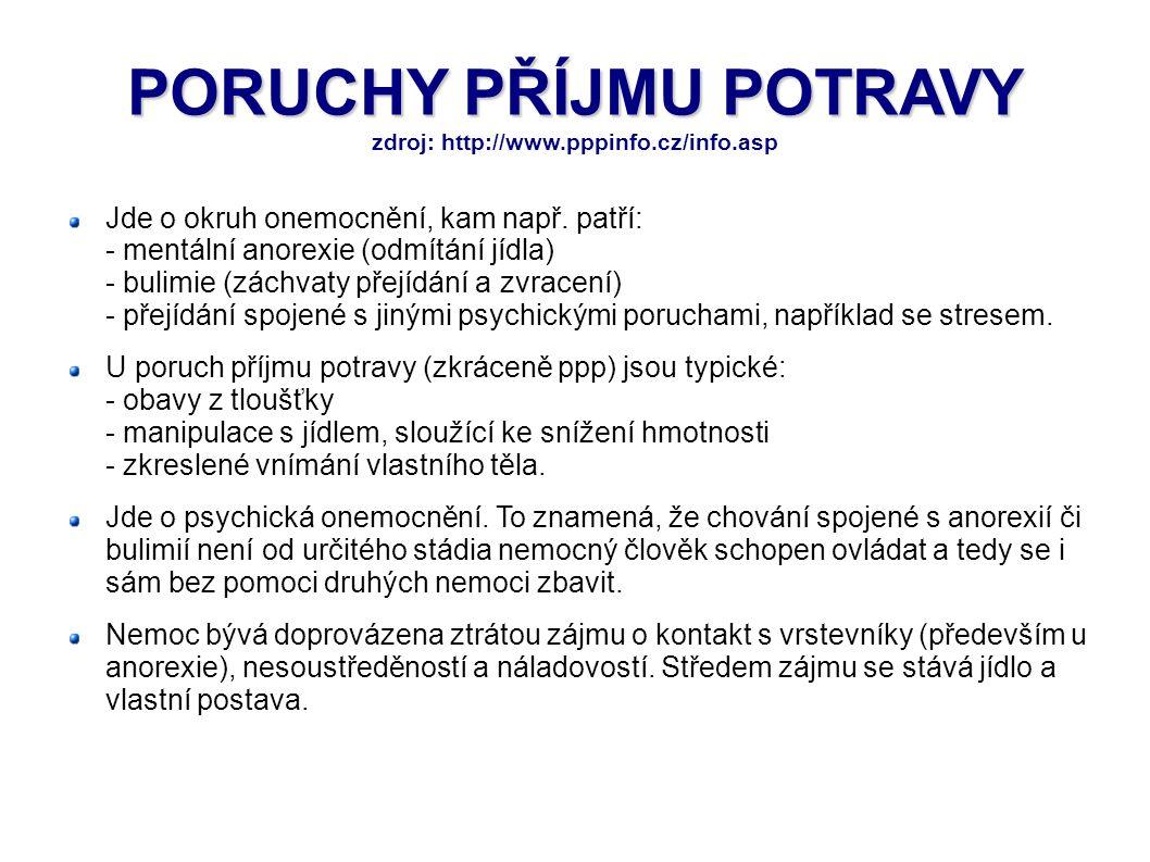 PORUCHY PŘÍJMU POTRAVY PORUCHY PŘÍJMU POTRAVY zdroj: http://www.pppinfo.cz/info.asp Jde o okruh onemocnění, kam např. patří: - mentální anorexie (odmí