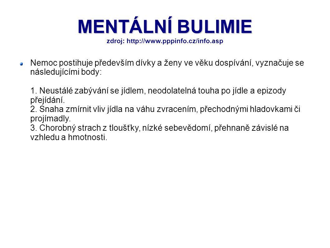 MENTÁLNÍ BULIMIE MENTÁLNÍ BULIMIE zdroj: http://www.pppinfo.cz/info.asp Nemoc postihuje především dívky a ženy ve věku dospívání, vyznačuje se následu