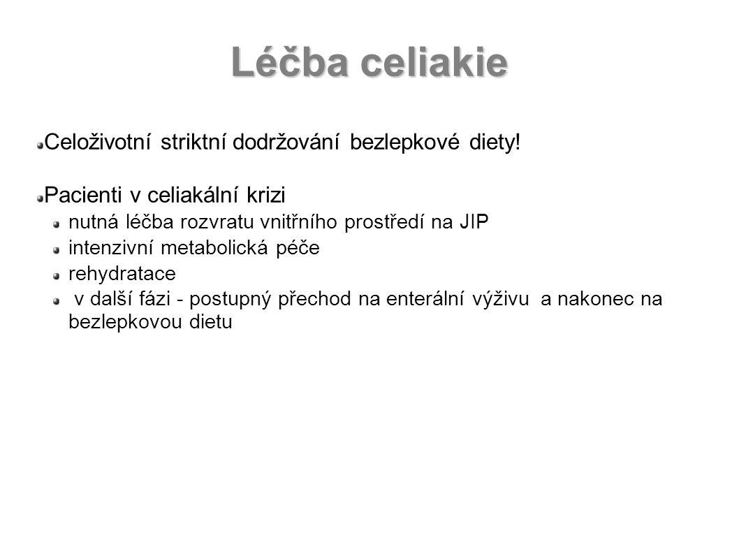 Léčba celiakie Celoživotní striktní dodržování bezlepkové diety! Pacienti v celiakální krizi nutná léčba rozvratu vnitřního prostředí na JIP intenzivn