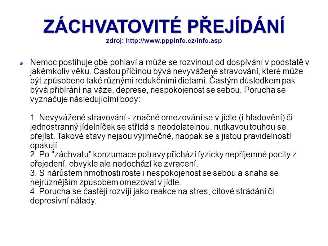 ZÁCHVATOVITÉ PŘEJÍDÁNÍ ZÁCHVATOVITÉ PŘEJÍDÁNÍ zdroj: http://www.pppinfo.cz/info.asp Nemoc postihuje obě pohlaví a může se rozvinout od dospívání v pod