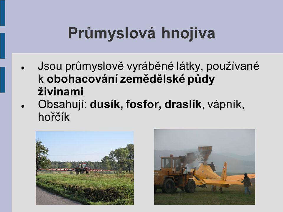 Průmyslová hnojiva Jsou průmyslově vyráběné látky, používané k obohacování zemědělské půdy živinami Obsahují: dusík, fosfor, draslík, vápník, hořčík