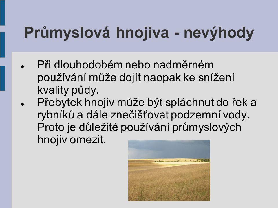 Průmyslová hnojiva - nevýhody Při dlouhodobém nebo nadměrném používání může dojít naopak ke snížení kvality půdy. Přebytek hnojiv může být spláchnut d