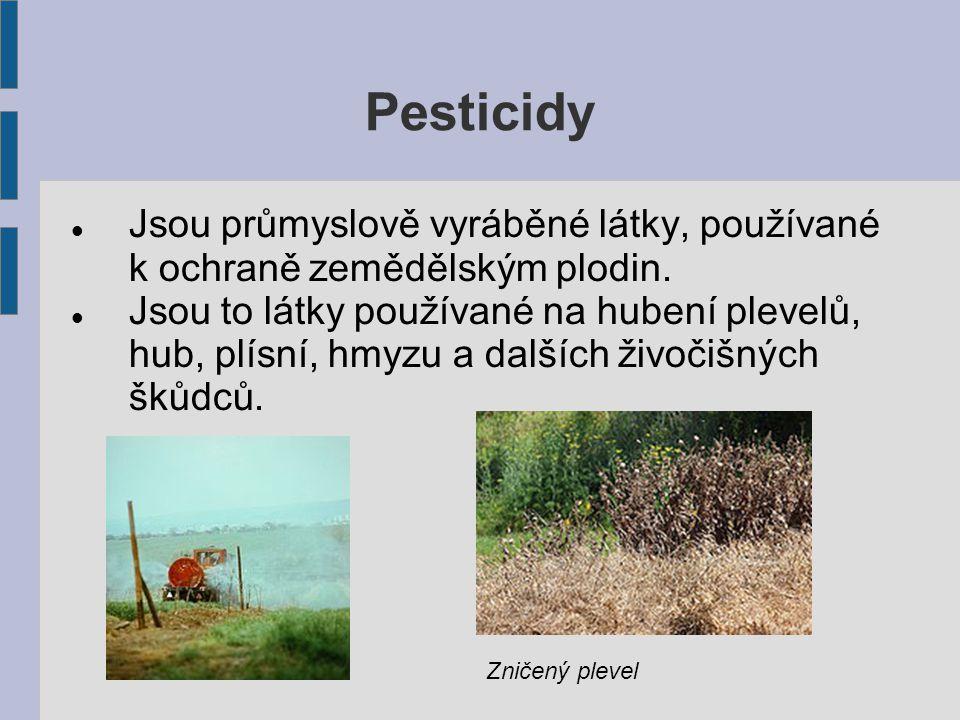 Pesticidy Jsou průmyslově vyráběné látky, používané k ochraně zemědělským plodin. Jsou to látky používané na hubení plevelů, hub, plísní, hmyzu a dalš