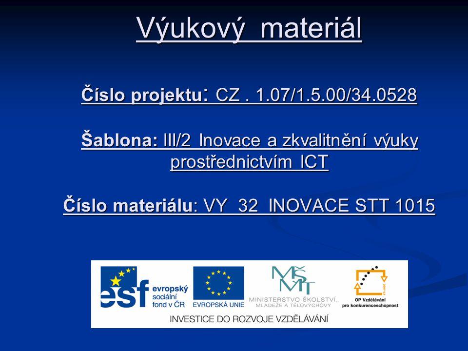 Výukový materiál Číslo projektu : CZ. 1.07/1.5.00/34.0528 Šablona: III/2 Inovace a zkvalitnění výuky prostřednictvím ICT Číslo materiálu: VY 32 INOVAC
