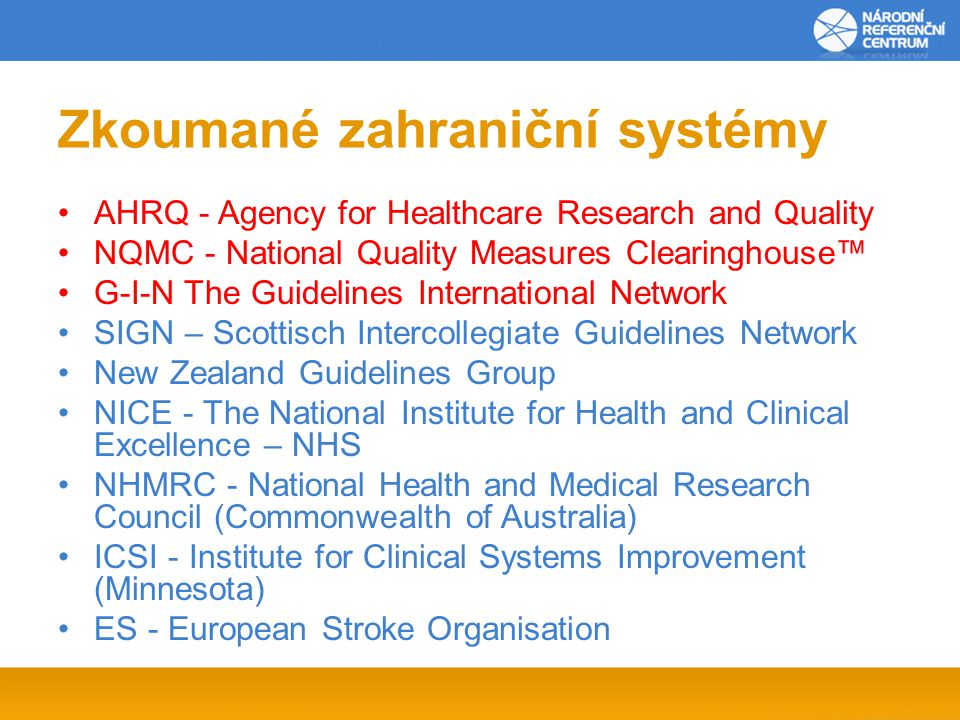 Zkoumané zahraniční systémy AHRQ - Agency for Healthcare Research and Quality NQMC - National Quality Measures Clearinghouse™ G-I-N The Guidelines Int