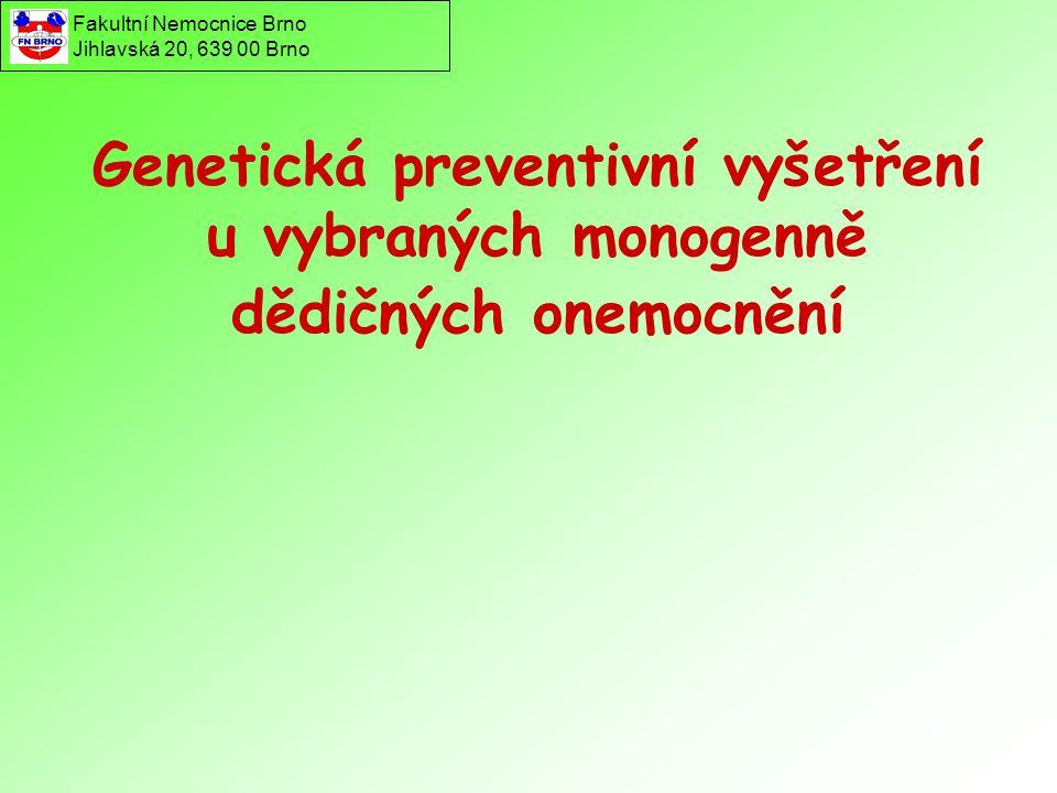 Genetická preventivní vyšetření u vybraných monogenně dědičných onemocnění Fakultní Nemocnice Brno Jihlavská 20, 639 00 Brno