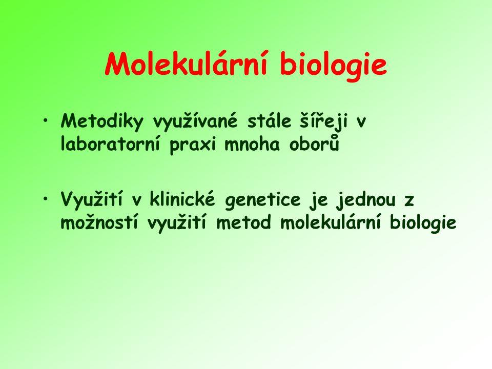 Molekulární biologie Metodiky využívané stále šířeji v laboratorní praxi mnoha oborů Využití v klinické genetice je jednou z možností využití metod molekulární biologie