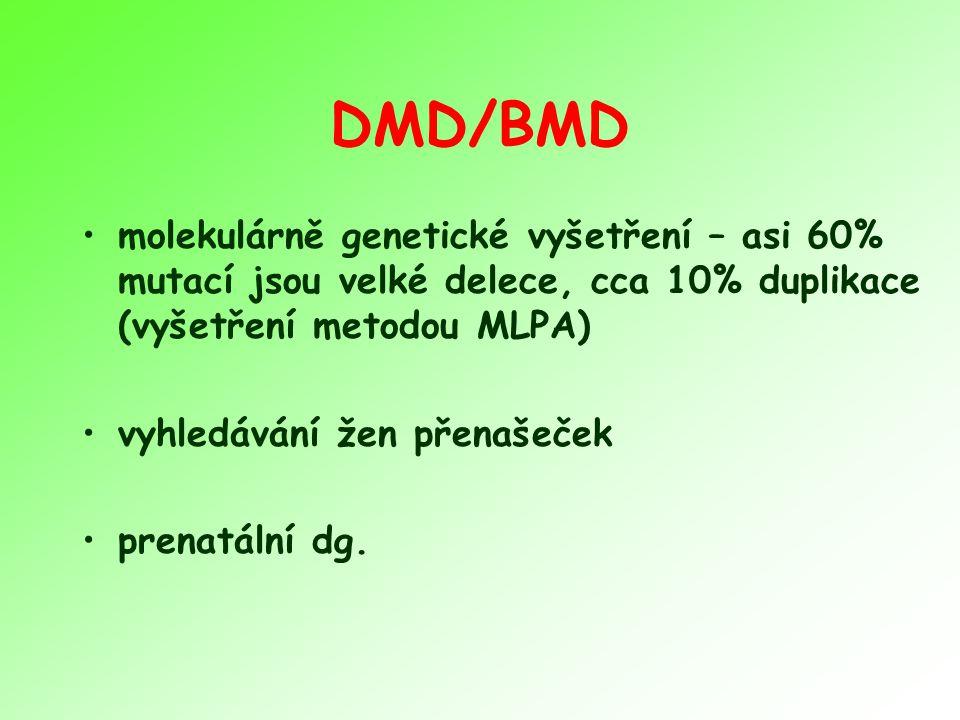 DMD/BMD molekulárně genetické vyšetření – asi 60% mutací jsou velké delece, cca 10% duplikace (vyšetření metodou MLPA) vyhledávání žen přenašeček prenatální dg.
