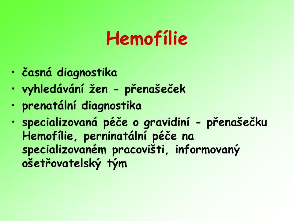 Hemofílie časná diagnostika vyhledávání žen - přenašeček prenatální diagnostika specializovaná péče o gravidiní - přenašečku Hemofílie, perninatální péče na specializovaném pracovišti, informovaný ošetřovatelský tým