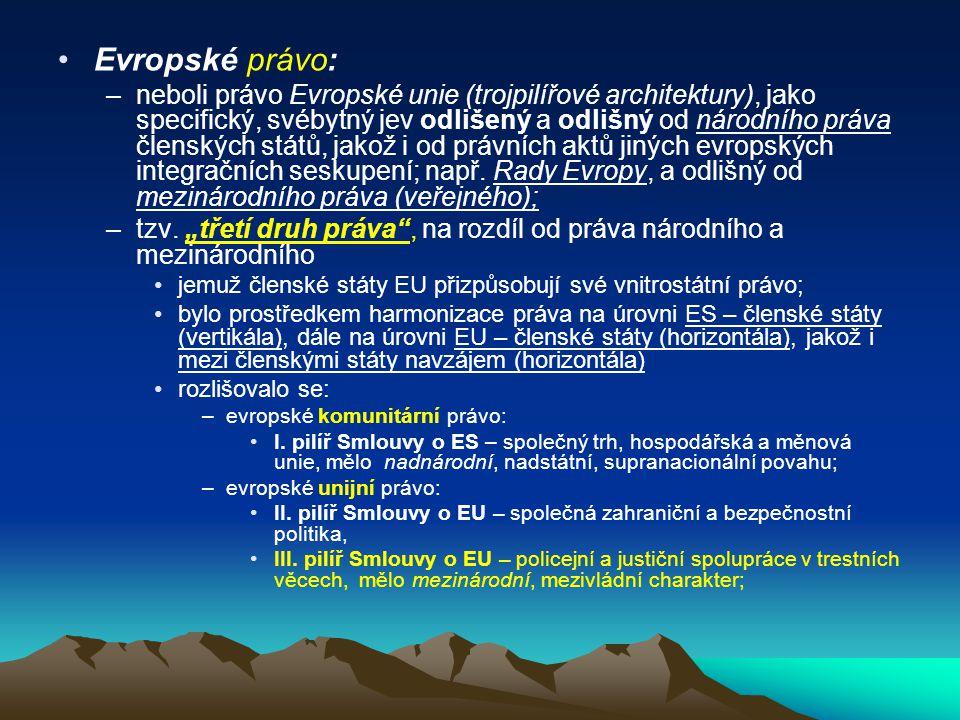 Evropské právo: –neboli právo Evropské unie (trojpilířové architektury), jako specifický, svébytný jev odlišený a odlišný od národního práva členských