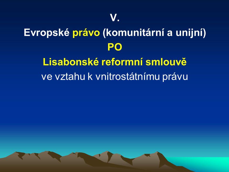 V. Evropské právo (komunitární a unijní) PO Lisabonské reformní smlouvě ve vztahu k vnitrostátnímu právu