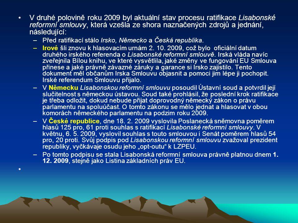 V druhé polovině roku 2009 byl aktuální stav procesu ratifikace Lisabonské reformní smlouvy, která vzešla ze shora naznačených zdrojů a jednání, násle