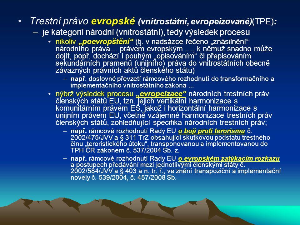 """Trestní právo evropské (vnitrostátní, evropeizované)(TPE): –je kategorií národní (vnitrostátní), tedy výsledek procesu nikoliv """"poevropštění"""" (tj. v n"""
