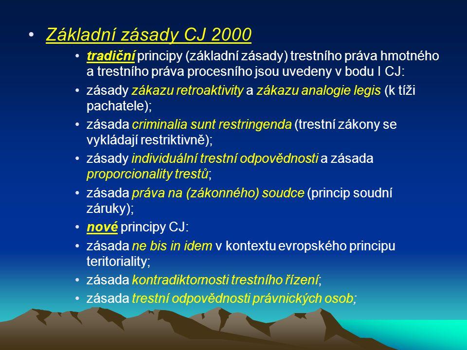 Základní zásady CJ 2000 tradiční principy (základní zásady) trestního práva hmotného a trestního práva procesního jsou uvedeny v bodu I CJ: zásady zák