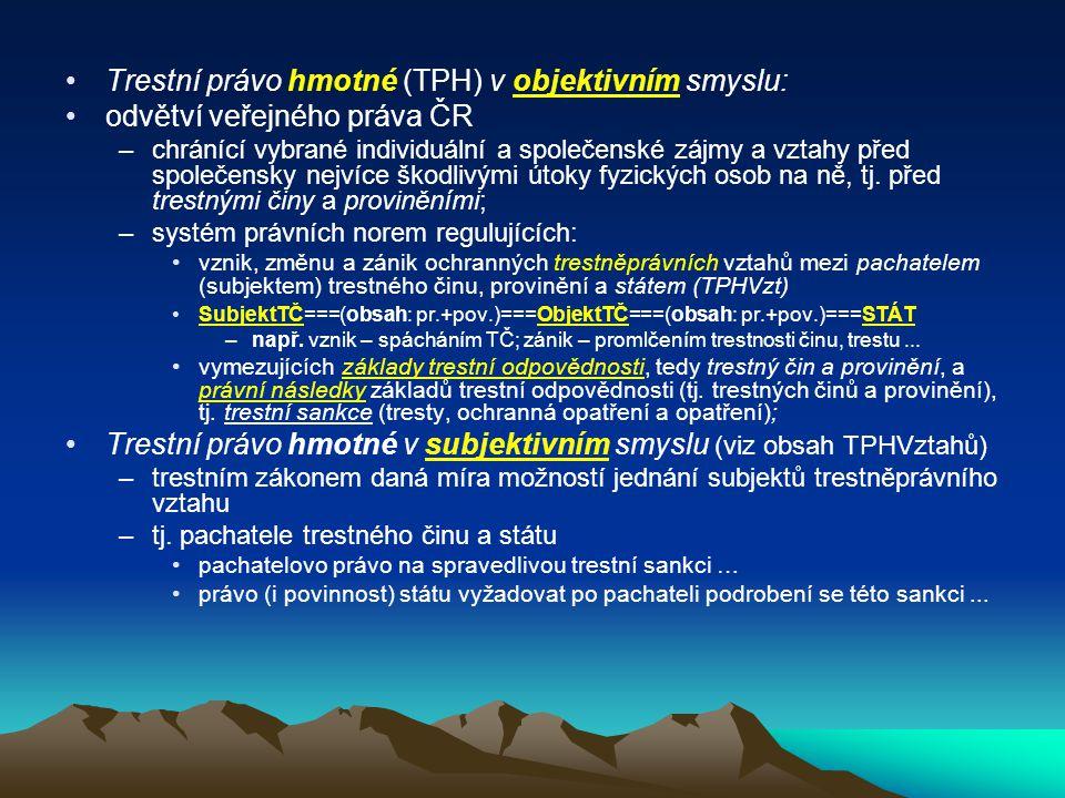 Trestní právo hmotné (TPH) v objektivním smyslu: odvětví veřejného práva ČR –chránící vybrané individuální a společenské zájmy a vztahy před společens