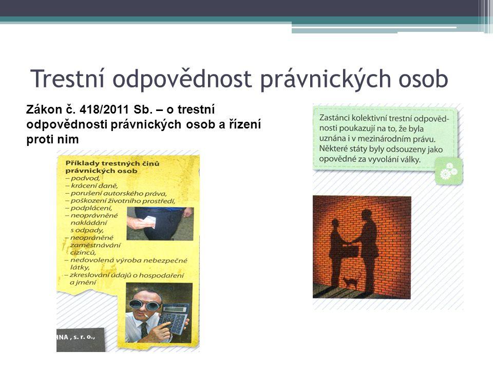 Trestní odpovědnost právnických osob Zákon č. 418/2011 Sb. – o trestní odpovědnosti právnických osob a řízení proti nim