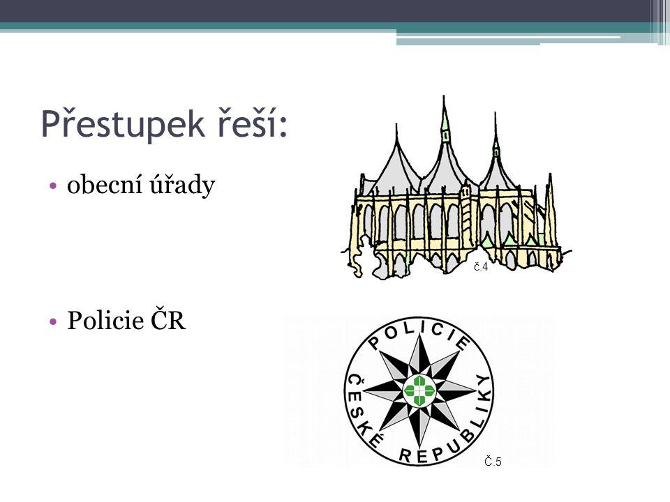 Přestupek řeší: obecní úřady Policie ČR č.4 Č.5