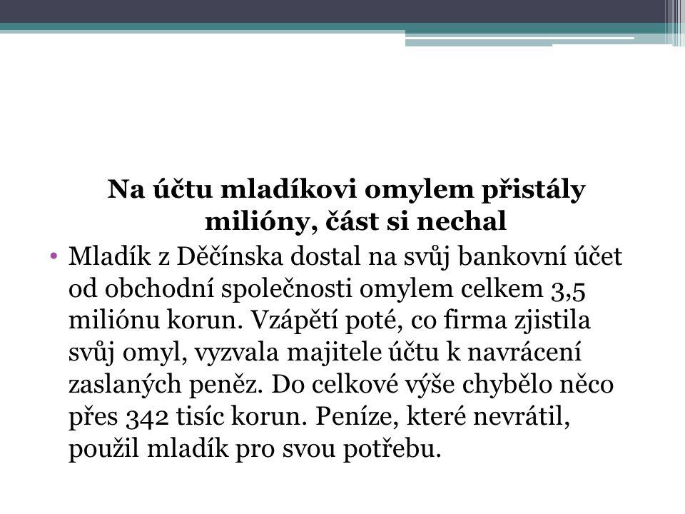 Na účtu mladíkovi omylem přistály milióny, část si nechal Mladík z Děčínska dostal na svůj bankovní účet od obchodní společnosti omylem celkem 3,5 mil