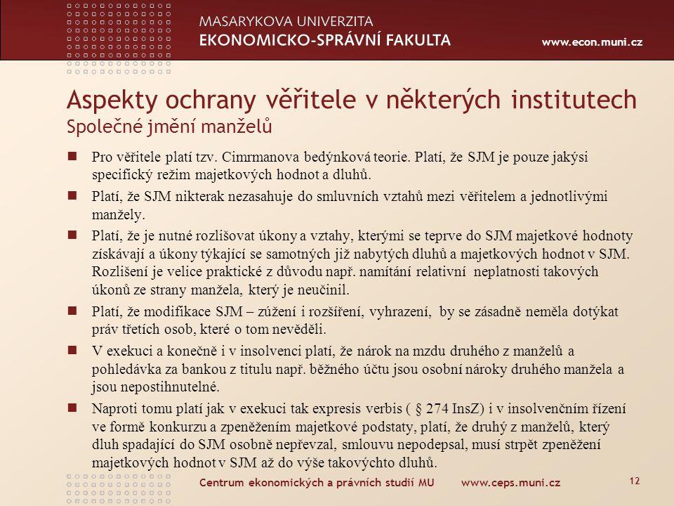www.econ.muni.cz Centrum ekonomických a právních studií MU www.ceps.muni.cz 12 Pro věřitele platí tzv. Cimrmanova bedýnková teorie. Platí, že SJM je p