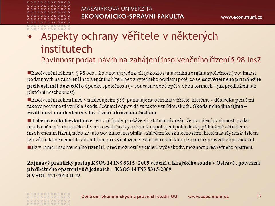 www.econ.muni.cz Centrum ekonomických a právních studií MU www.ceps.muni.cz 13 Insolvenční zákon v § 98 odst. 2 stanovuje jednateli (jakožto statutárn