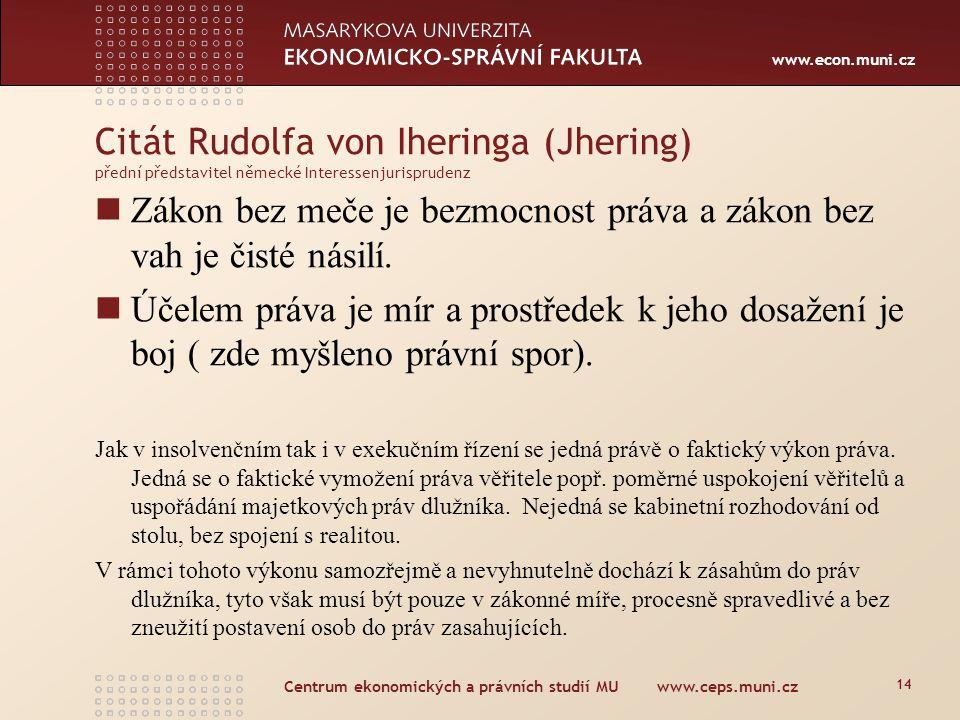 www.econ.muni.cz Centrum ekonomických a právních studií MU www.ceps.muni.cz 14 Zákon bez meče je bezmocnost práva a zákon bez vah je čisté násilí. Úče