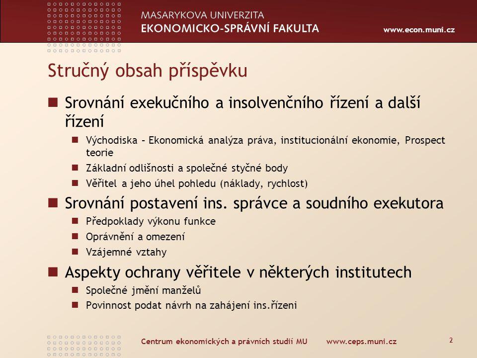 www.econ.muni.cz Centrum ekonomických a právních studií MU www.ceps.muni.cz 2 Stručný obsah příspěvku Srovnání exekučního a insolvenčního řízení a dal