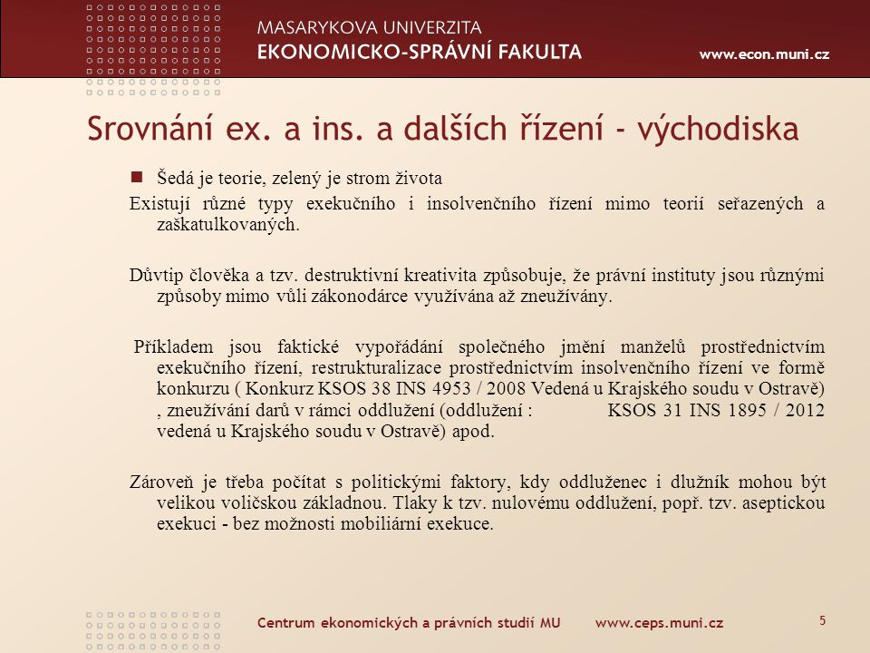 www.econ.muni.cz Centrum ekonomických a právních studií MU www.ceps.muni.cz 5 Srovnání ex. a ins. a dalších řízení - východiska Šedá je teorie, zelený