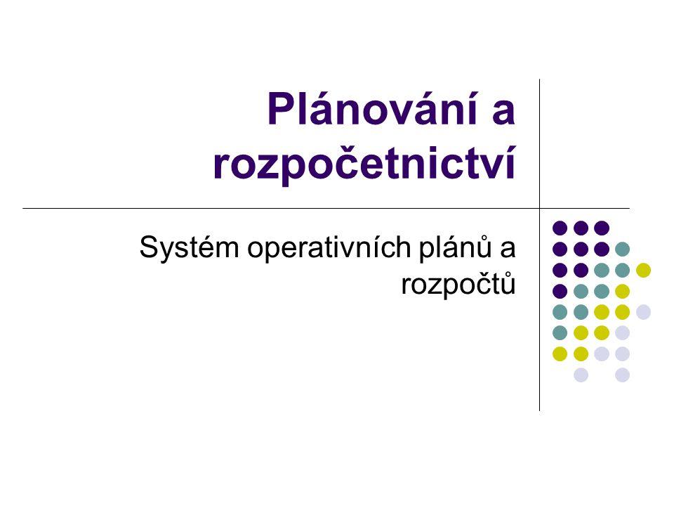 Plánování a rozpočetnictví Systém operativních plánů a rozpočtů