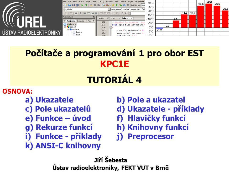 OSNOVA: a) Ukazateleb) Pole a ukazatel c) Pole ukazatelůd) Ukazatele - příklady e) Funkce – úvodf) Hlavičky funkcí g) Rekurze funkcíh) Knihovny funkcí