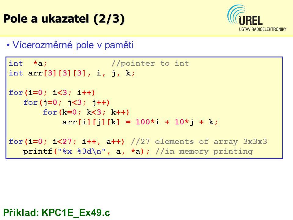 Vícerozměrné pole v paměti int *a; //pointer to int int arr[3][3][3], i, j, k; for(i=0; i<3; i++) for(j=0; j<3; j++) for(k=0; k<3; k++) arr[i][j][k] =