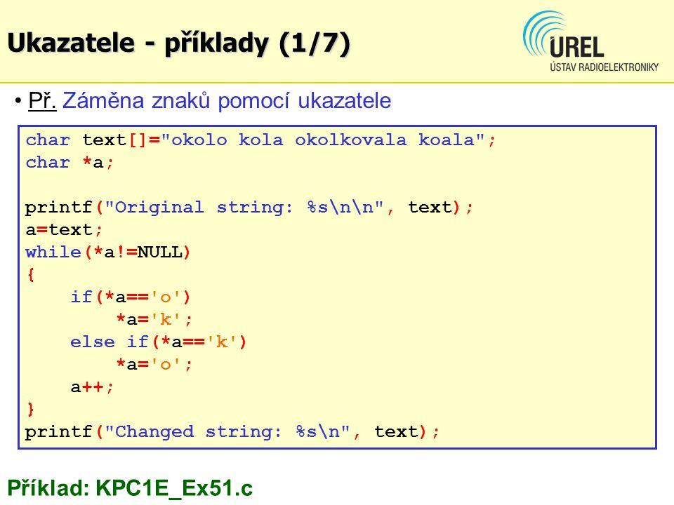 Ukazatele - příklady (1/7) Př. Záměna znaků pomocí ukazatele char text[]=