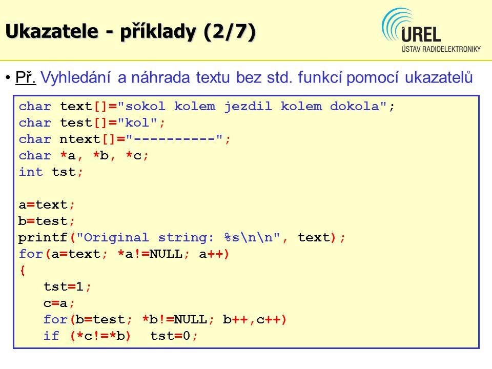 Ukazatele - příklady (2/7) Př. Vyhledání a náhrada textu bez std. funkcí pomocí ukazatelů char text[]=