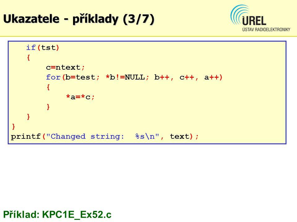 Ukazatele - příklady (3/7) if(tst) { c=ntext; for(b=test; *b!=NULL; b++, c++, a++) { *a=*c; } printf(